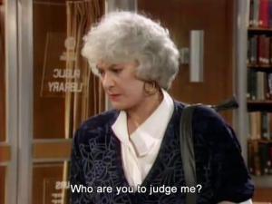 Nobody judges Dorothy.